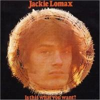 Jackie Lomax - Is This What You Want?